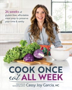 Cook Once, Eat All Week by Cassy Joy Garcia