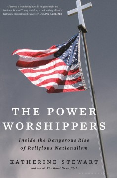 Power Worshipers : Inside the Dangerous Rise of Religious Nationalism.