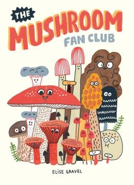 The Mushroom Fan Club by Elise Gravel