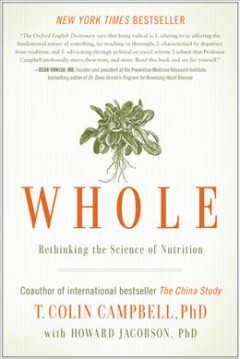 Whole: Rethinking the Science of Nutrition by T. Colin Campbell