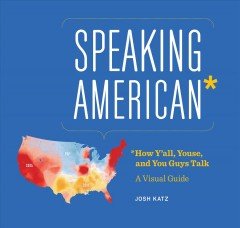 Catalog record for Speaking American* : *how y'all, youse, and you guys talk : a visual guide