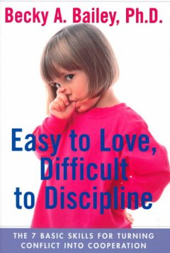 Easy to love, difficult to discipline : the seven basic skills for turning conflict into cooperation book cover