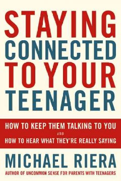 Staying connected to your teenager : how to keep them talking to you and how to hear what they're really saying book cover