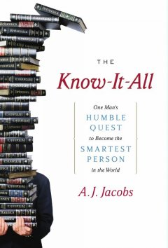 The know-it-all : one man's humble quest to become the smartest person in the world