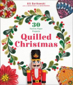 Quilled Christmas : 30 festive paper projects book cover