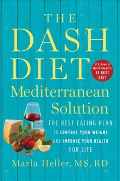 The DASH diet Mediterranean solution : the best eating plan to control your weight and improve your health for life book cover
