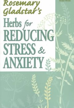 Rosemary Gladstar's herbs for reducing stress & anxiety. book cover