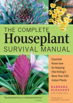 The complete houseplant survival manual : essential know-how for keeping (not killing!) more than 160 indoor plants book cover