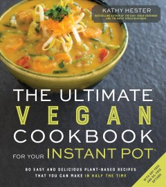 Ultimate vegan cookbook for your Instant Pot® : 80 easy and delicious plant-based recipes that you can make in half the time book cover