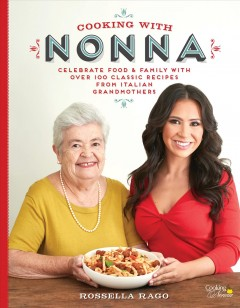 Cooking with Nonna : celebrate food & family with over 100 classic recipes from Italian grandmothers book cover