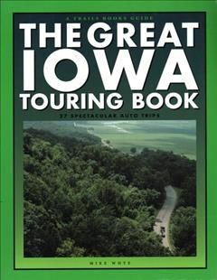 The great Iowa touring book : 27 spectacular auto tours book cover