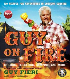 Guy on fire : 130 recipes for adventures in outdoor cooking book cover