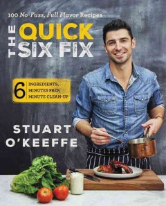 The quick six fix : 100 no-fuss, full-flavor recipes : six ingredients, six minutes prep, six minutes clean-up book cover