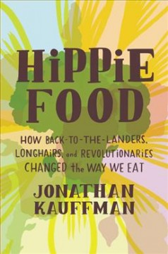 Hippie food : how back-to-the-landers, longhairs, and revolutionaries changed the way we eat book cover