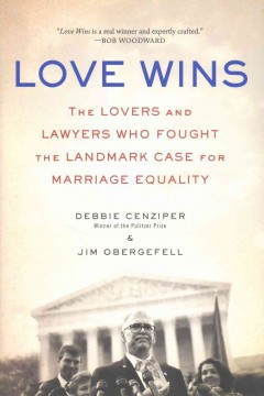 Love wins : the lovers and lawyers who fought the landmark case for marriage equality book cover