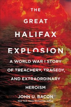 The great Halifax explosion : a World War I story of treachery, tragedy, and extraordinary heroism book cover
