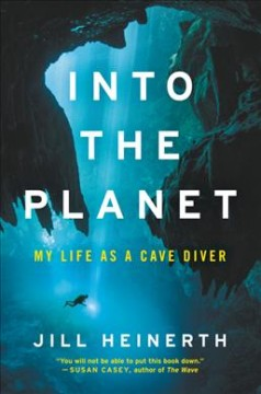 Into the planet : my life as a cave diver book cover