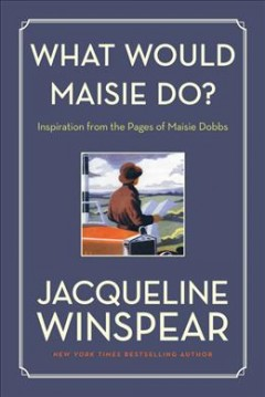 What would Maisie do? : inspiration from the pages of Maisie Dobbs book cover