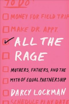 All the rage : mothers, fathers, and the myth of equal partnership book cover