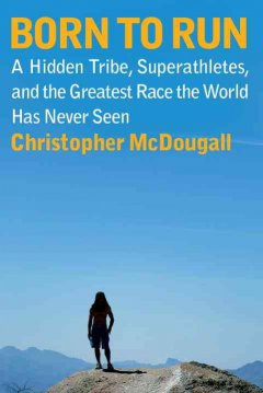 Born to run : a hidden tribe, superathletes, and the greatest race the world has never seen book cover
