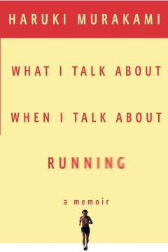 What I talk about when I talk about running : a memoir book cover