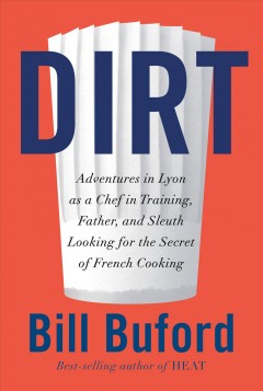 Dirt : adventures in Lyon as a chef in training, father, and sleuth looking for the secret of French cooking book cover