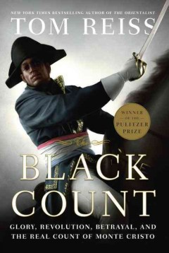 The Black Count : glory, revolution, betrayal, and the real Count of Monte Cristo book cover
