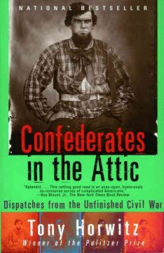 Confederates in the attic : dispatches from America's unfinished Civil War book cover