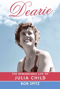 Dearie : the remarkable life of Julia Child book cover