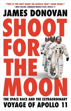 Shoot for the moon : the space race and the extraordinary voyage of Apollo 11 book cover