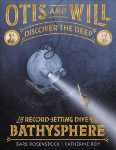 Otis and Will discover the deep : the record-setting dive of the Bathysphere book cover