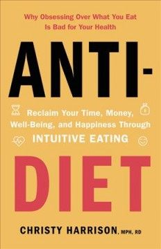 Anti-diet : reclaim your time, money, well-being, and happiness through intuitive eating book cover