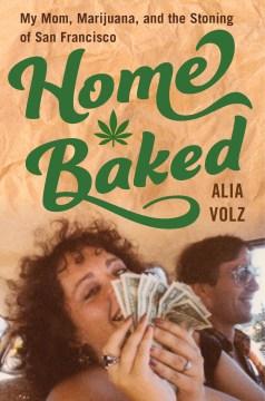 Catalog record for Home baked : my mom, marijuana, and the stoning of San Francisco