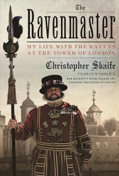 The Ravenmaster : my life with the ravens at the Tower of London book cover