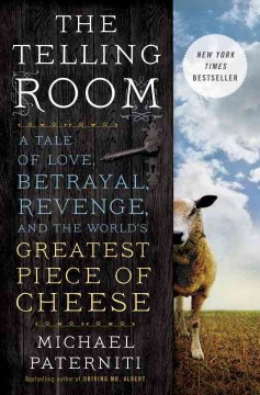 The telling room : a tale of love, betrayal, revenge, and the world's greatest piece of cheese book cover