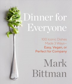 Dinner for everyone : 300 ways to go easy, vegan, or all out book cover