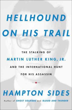 Hellhound on his trail : the stalking of Martin Luther King, Jr. and the international hunt for his assassin book cover