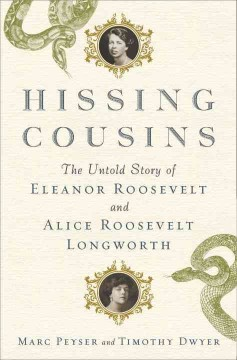 Hissing cousins : the untold story of Eleanor Roosevelt and Alice Roosevelt Longworth book cover