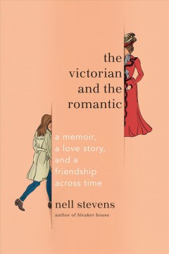The Victorian and the romantic : a memoir, a love story, and a friendship across time book cover