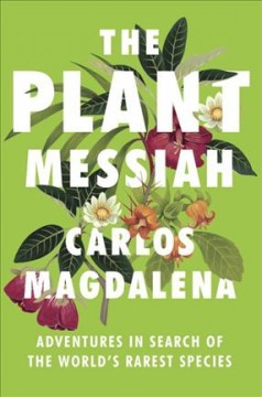 The plant messiah : adventures in search of the world's rarest species book cover