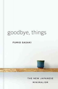 Goodbye, things : the new Japanese minimalism book cover