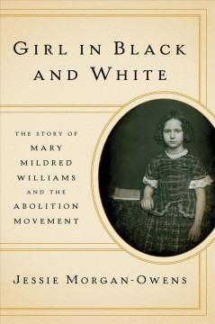 Girl in black and white : the story of Mary Mildred Williams and the abolition movement book cover