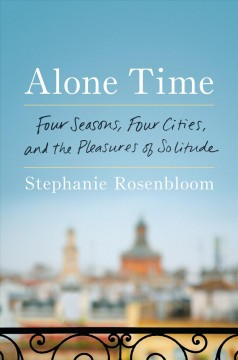 Alone time : four seasons, four cities, and the pleasures of solitude book cover