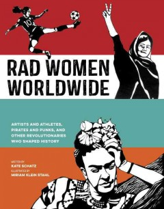 Rad women worldwide : artists and athletes, pirates and punks, and other revolutionaries who shaped history book cover