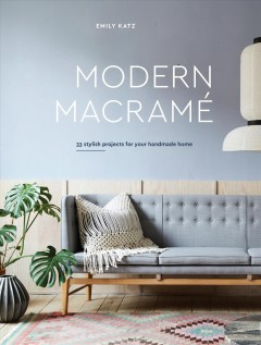 Modern macramé : 33 stylish projects for your handmade home book cover