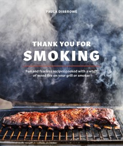 Catalog record for Thank you for smoking : fun and fearless recipes cooked with a whiff of wood fire on your grill or smoker