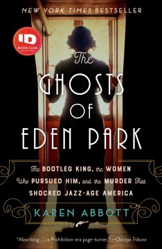 The ghosts of Eden Park : the bootleg king, the women who pursued him, and the murder that shocked jazz- age America book cover