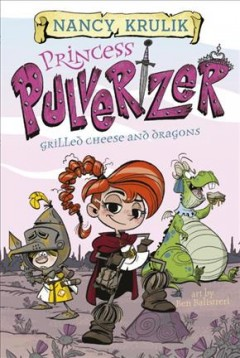 Princess Pulverizer. Grilled Cheese and Dragons book cover