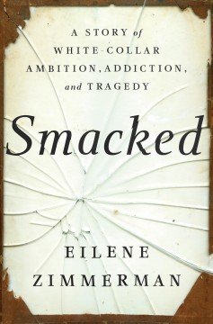 Catalog record for Smacked : a story of white-collar ambition, addiction, and tragedy