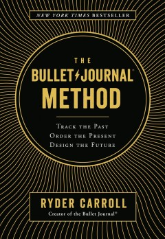 The bullet journal method : track the past, order the present, design the future book cover